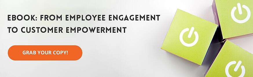 From Employee Engagement To Customer Empowerment